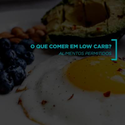 O que comer em low carb? Alimentos permitidos